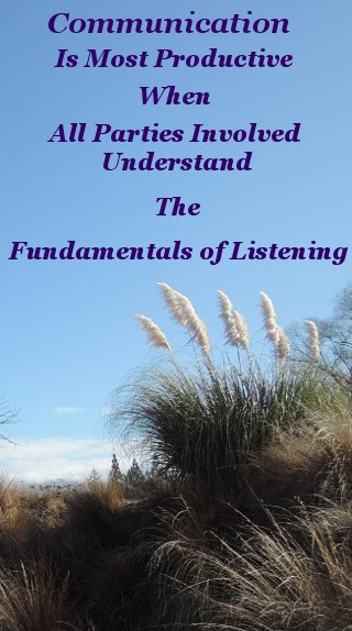 Communication is most productive when all parties involved understand the fundamentals of listening