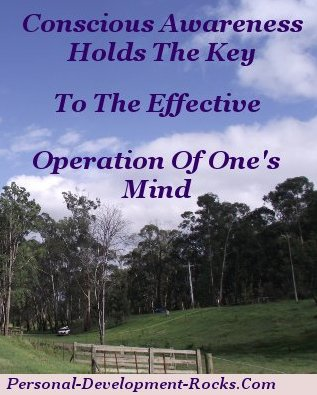 Conscious awareness holds the key to the effective operation of one's mind