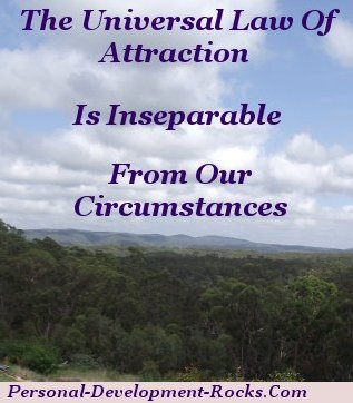 The universal law of attraction is inseparable from our circumstances