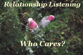 Relationship listening, who cares?