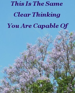 This is the same clear thinking you are capable of