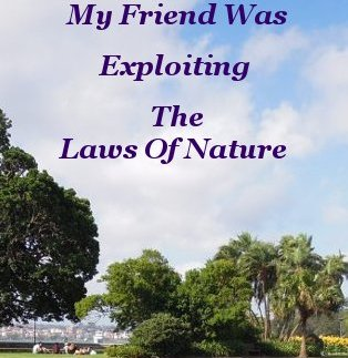 Exploiting the Laws of Nature