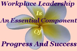 Workplace leadership Is an essential component of progress and success