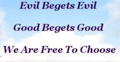evil begets evil Good begets Good