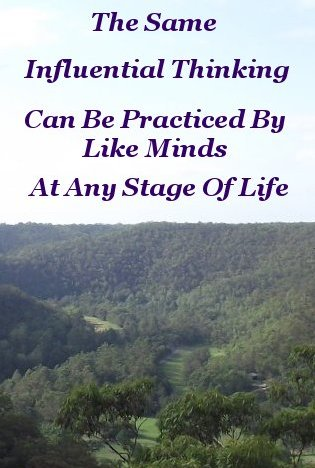 The same Influential thinking can be practiced by like minds at any stage of life