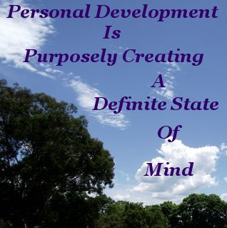 Personal Development is purposely creating a definite state of mind