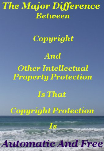 The major difference between copyright and other intellectual property protection is that copyright protection is automatic and free