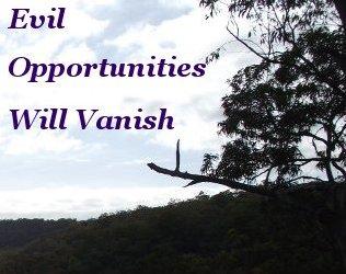 Evil opportunities will vanish