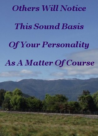 Others will notice this sound basis of your personality as a matter of course