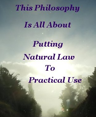 This philosophy is all about putting natural law to practical use