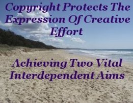 Copyright protects the expression of creative effort achieving two vital interdependent aims