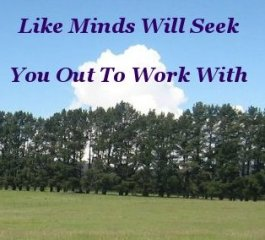 Like minds will seek you out to work with