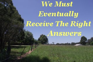 We must eventually receive the right answers