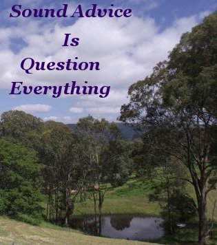 Sound advice is Question everything
