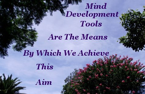 Mind development tools are the means by which we achieve this aim