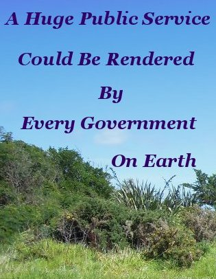 A huge public service could be rendered by every government on earth