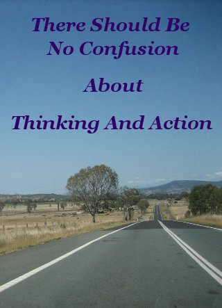 There should be no confusion about thinking and action