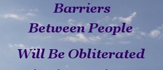 Barriers between people will be obliterated