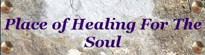 Place Of Healing For The Soul