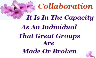Collaboration - It is in the capacity as an individual that great groups are made or broken