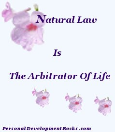 Natural Law is the arbitrator of life.