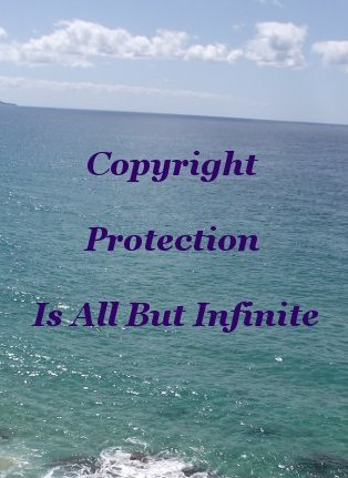 Copyright protection is all but infinite