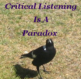 Critical listening is a paradox