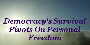 Democracy's survival pivots on Personal Freedom