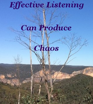 Effective listening can produce chaos