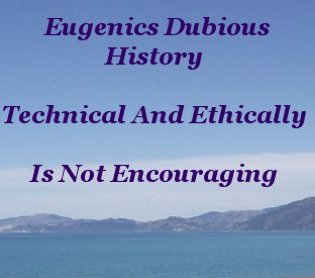 Eugenics dubious history, technical and ethically, is not encouraging
