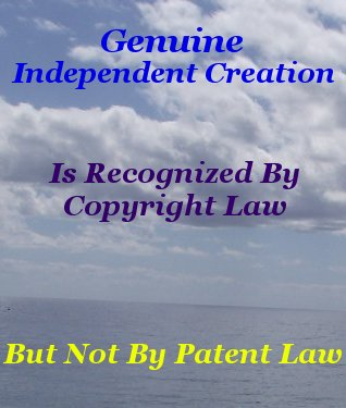 Genuine independent creation is recognized by copyright law, but not by patent law