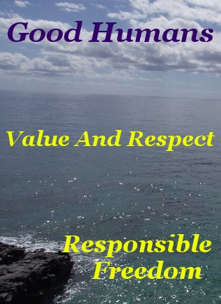 Good humans value and respect responsible freedom