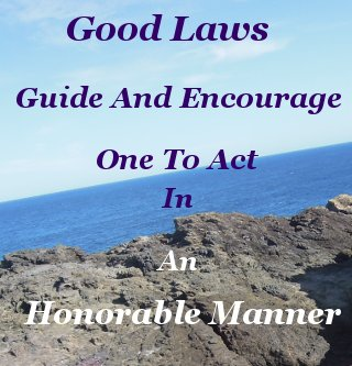 Good laws guide and encourage one to act in an honorable manner