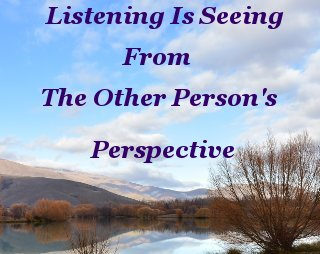Listening is seeing from the other person's perspective