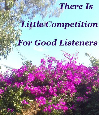 There is little competition for good listeners