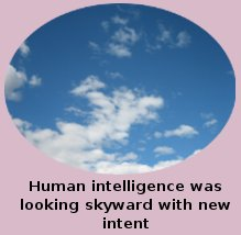 Human Intelligence Was Looking Skyward With New Intent