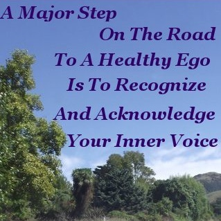 A major step on the road to a healthy ego is to recognize and acknowledge your inner voice