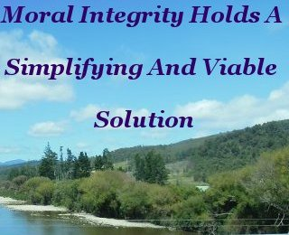 Moral integrity holds a simplifying and viable solution
