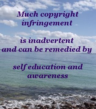 Much copyright infringement is inadvertent and can be remedied by self education and awareness