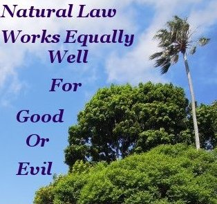 Natural law works equally well for Good or evil