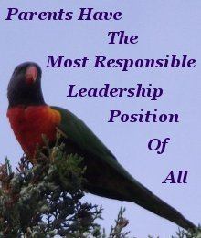 Parents have the most responsible leadership position of all