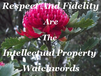 Respect and fidelity are the intellectual property watchwords
