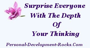 Surprise everyone with the depth of your thinking