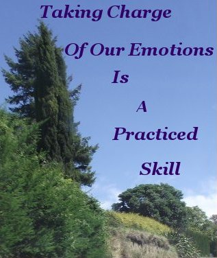 Taking charge of our emotions is a practiced skill