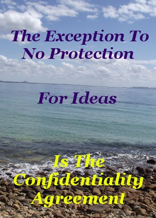The exception to no protection for ideas is the confidentiality agreement