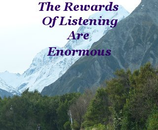 The rewards of listening are enormous