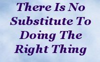 There is no substitute to doing the right thing