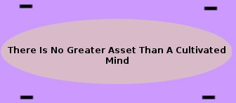 There is No Greater Asset Than A Cultivated Mind