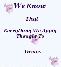 We know that everything we apply thought to grows