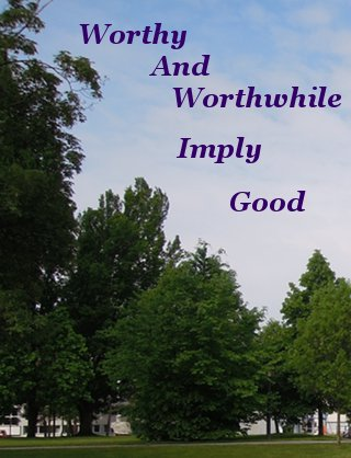 Worthy and worthwhile implies good